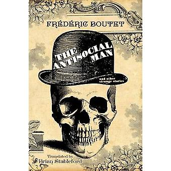 The Antisocial Man and Other Strange Stories by Boutet & Frederic
