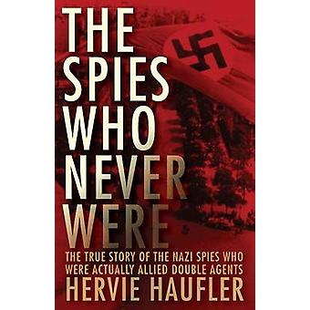 The Spies Who Never Were by Haufler & Hervie