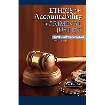 Ethics and Accountability in Criminal Justice Towards a Universal Standard  Second Edition by Prenzler & Tim