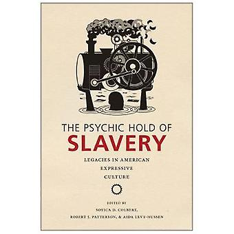 The Psychic Hold of Slavery Legacies in American Expressive Culture by Colbert & Soyica Diggs
