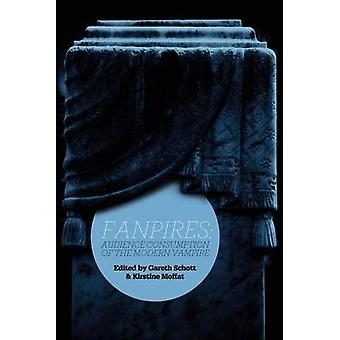 Fanpires Audience Consumption of the Modern Vampire by Schott & Gareth