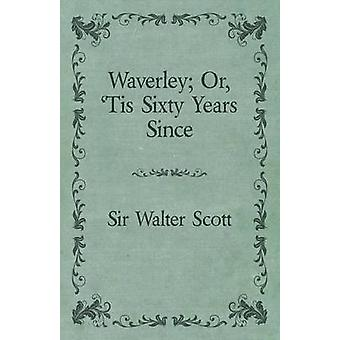 Waverley Or Tis Sixty Years Since by Scott & Walter