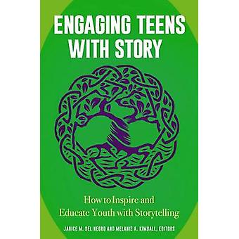 Engaging Teens with Story How to Inspire and Educate Youth with Storytelling by Del Negro & Janice