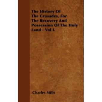 The History Of The Crusades For The Recovery And Possession Of The Holy Land  Vol I. by Mills & Charles