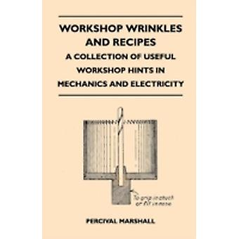 Workshop Wrinkles and Recipes  A Collection of Useful Workshop Hints in Mechanics and Electricity by Marshall & Percival