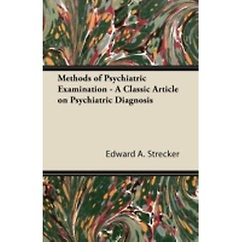 Methods of Psychiatric Examination  A Classic Article on Psychiatric Diagnosis by Strecker & Edward A. Strecker