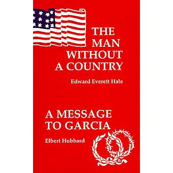 The Man Without a CountryA Message to Garcia and Other Essays by Hale & Edward Everett