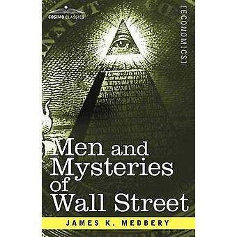 Men and Mysteries of Wall Street by Medbery & James K.