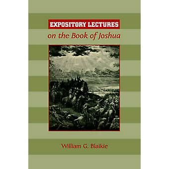 EXPOSITORY LECTURES ON THE BOOK OF JOSHUA by Blaikie & William & G.