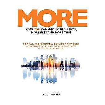 MORE How YOU Can Get More Clients More Fees  More Time by Davis & Paul