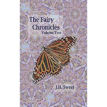 The Fairy Chronicles Volume Two by Sweet & J. H.
