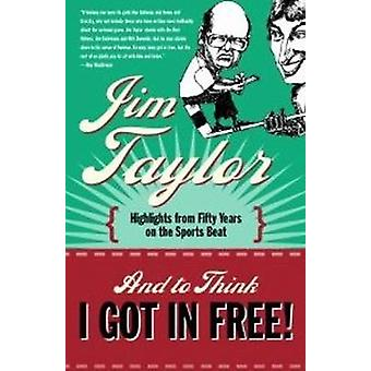And to Think I Got in Free! by Jim Taylor - 9781550174991 Book