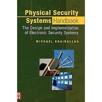 Physical Security Systems Handbook The Design and Implementation of Electronic Security Systems by Khairallah & Michael