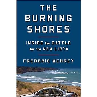 The Burning Shores - Inside the Battle for the New Libya par Frederic W