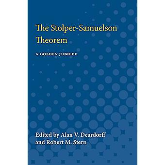 The Stolper-Samuelson Theorem - A Golden Jubilee by Alan Verne Deardor
