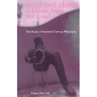 Word and Object in Husserl - Frege and Russell - The Roots of Twentiet