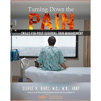 Turning Down the Pain - Skills for Post-Surgical Pain Management by Ge