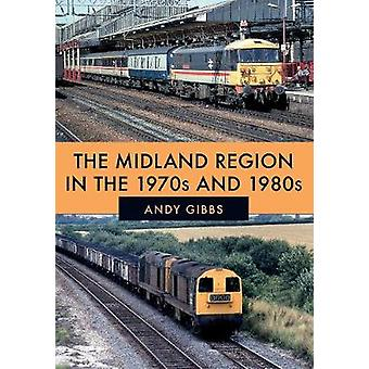 The Midland Region in the 1970s and 1980s by Andy Gibbs - 97814456818