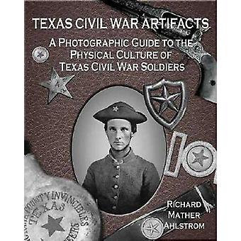 Texas Civil War Artifacts - A Photographic Guide to the Physical Cultu
