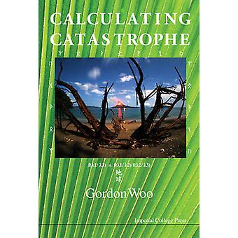 Calculating Catastrophe by Gordon Woo - 9781848167391 Book