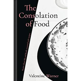 The Consolation of Food - Stories about life and death - seasoned with