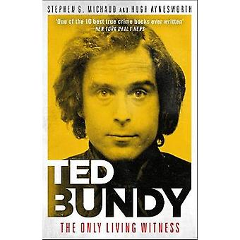 Ted Bundy - The Only Living Witness by Stephen G. Michaud - 9781912624