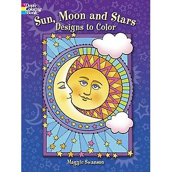 Sun - Moon and Stars Designs to Color by Maggie Swanson - 97804864922