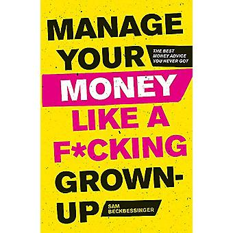 Manage Your Money Like a F*cking Grown-Up - The Best Money Advice You