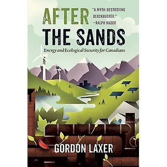 After the Sands - Energy and Ecological Security for Canadians by Gord