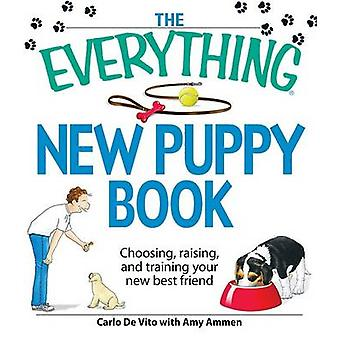 The Everything New Puppy Book - Choosing - Raising - and Training Your