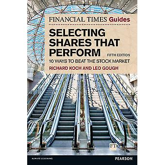 The Financial Times Guide to Selecting Shares that Perform by Koch & RichardGough & Leo