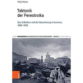 Tektonik Der Perestroika - Das Erdbeben Und Die Neuordnung Armeniens -