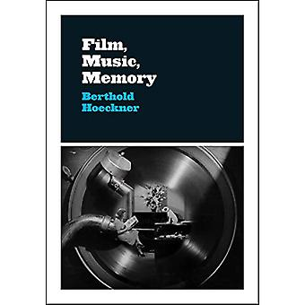 Film - Music - Memory by Berthold Hoeckner - 9780226649757 Book