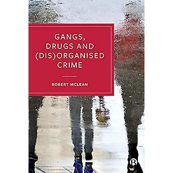 Gangs - Drugs and (Dis)Organised Crime by Robert McLean - 97815292030
