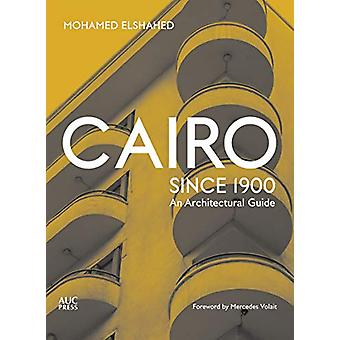 Cairo since 1900 - An Architectural Guide by Mohamed Elshahed - 978977