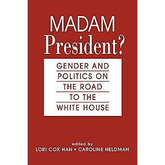 Madam President? - Gender and Politics on the Road to the White House