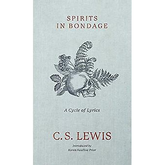 Spirits in Bondage  A Cycle of Lyrics by C S Lewis & Introduction by Karen Swallow Prior
