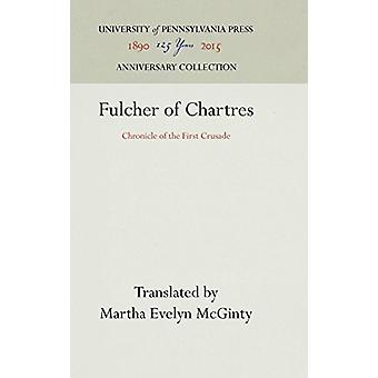 Fulcher of Chartres - Chronicle of the First Crusade by Martha Evelyn