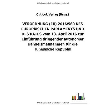 VERORDNUNG (EU) 2016/580 DES EUROPA ISCHEN PARLAMENTS UND DES RATES vom 13. Huhtikuu 2016 zur EinfAhrung dringender autonomer HandelsmaA nahmen fAr die Tunesische Republik