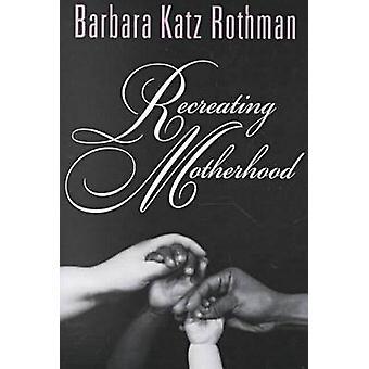 Återskapa moderskap av Barbara Katz Rothman - 9780813528748 Bok
