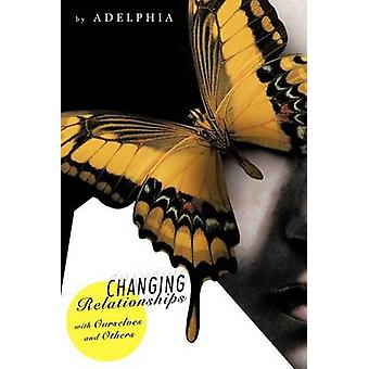 Changing Relationships with Ourselves and Others by Adelphia - 978145