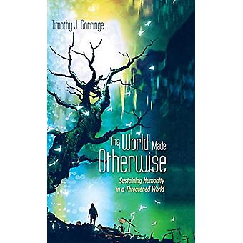 The World Made Otherwise by Timothy J Gorringe - 9781532648687 Book