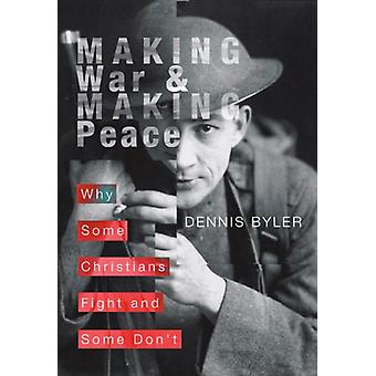 Making War & Making Peace - Why Some Christians Fight and Some Don