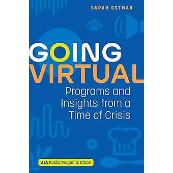 Going Virtual  Programs and Insights from a Time of Crisis by Edited by Sarah Ostman
