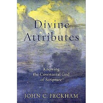 Divine Attributes Knowing the Covenantal God of Scripture