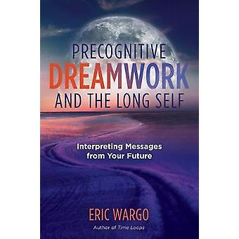 Präkognitive Dreamwork und die langen selbstinterpretierenden Botschaften aus Deiner Zukunft