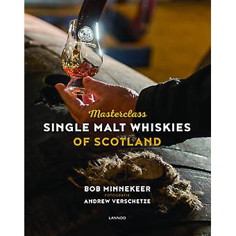 Masterclass Single Malt Whiskies of Scotland by Photographs by Andrew Verschetze Bob Minnekeer