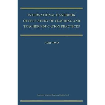 International Handbook of SelfStudy of Teaching and Teacher Education Practices by Edited by J John Loughran & Edited by Mary Lynn Hamilton & Edited by Vicki Kubler Laboskey & Edited by Tom L Russell