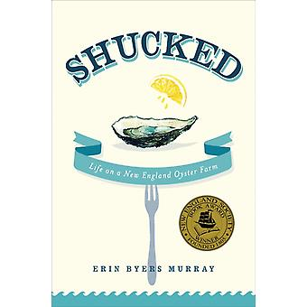 Shucked  Life on a New England Oyster Farm by Erin Byers Murray