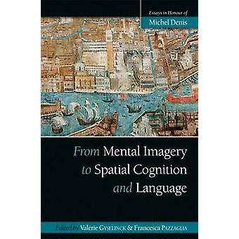 Van mentale beelden tot ruimtelijke cognitie en taal essays ter ere van Michel Denis Psychologie Press Festschrift Series